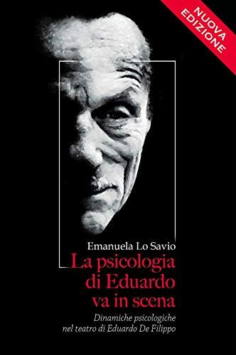 La psicologia di Eduardo va in scena Dinamiche psicologiche nel teatro di Eduardo De Filippo