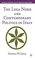 The Lega Nord and Contemporary Politics in Italy (Europe in Transition: The NYU European Studies Series)
