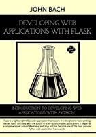 Developing Web Applications with Flask: Introduction to Developing Web Applications with Python Front Cover