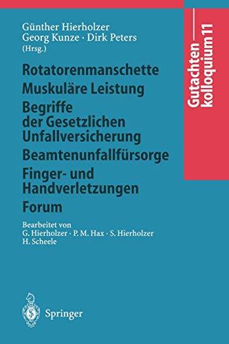 Gutachtenkolloquium 11 (Rotatorenmanschette, Muskuläre Leistung, Begriffe der Gesetzlichen Unfallversicherung, Beamtenunfallfürsorge, Finger- und Handverletzungen)