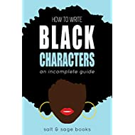 How to Write Black Characters: An Incomplete Guide (Incomplete Guides Book 1)