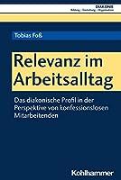 Relevanz Im Arbeitsalltag: Das Diakonische Profil in Der Perspektive Von Konfessionslosen Mitarbeitenden (Diakonie)