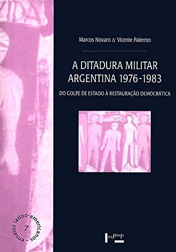 A Ditadura Militar Argentina 1976-1983: do Golpe de Estado à Restauração Democrática