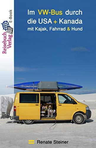 Im VW-Bus durch die USA und Kanada : mit Kajak, Fahrrad & Hund
