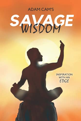 Adam Cam's Savage Wisdom: Inspiration with an edge