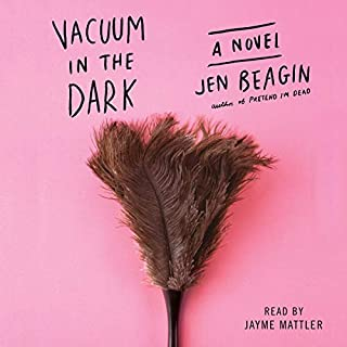 Vacuum in the Dark     A Novel              By:                                                                                                                                 Jen Beagin                               Narrated by:                                                                                                                                 Jayme Mattler                      Length: 8 hrs and 15 mins     4 ratings     Overall 3.0