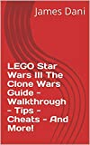 LEGO Star Wars III The Clone Wars Guide - Walkthrough - Tips - Cheats - And More! (English Edition)