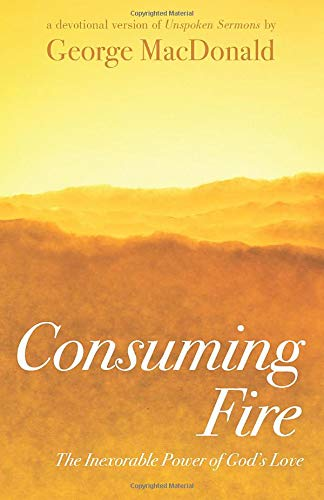 Consuming Fire: The Inexorable Power of God's Love: A Devotional Version of Unspoken Sermons