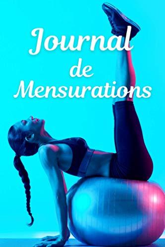 Journal de mensurations: Carnet de mesures corporelles / Format Optimisé 15 x 22 cm 100 Pages / Très utile pour noter vos mensurations si vous suivez un régime ou un programme sportif !