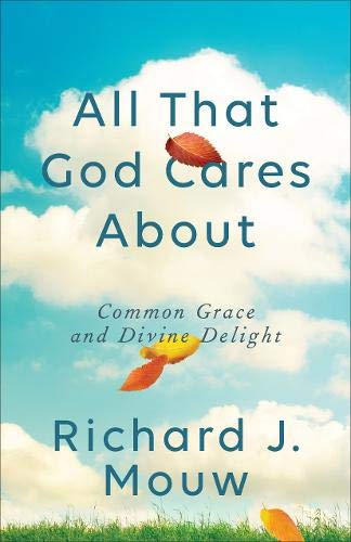 Image of All That God Cares About: Common Grace and Divine Delight