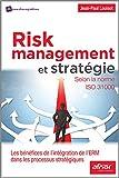 Risk Management et stratégie - Selon la norme ISO 31000. Les bénéfices de l'intégration de l'ERM dans les processus stratégiques.