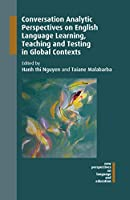 Conversation Analytic Perspectives on English Language Learning, Teaching and Testing in Global Contexts (New Perspectives on Language and Education)