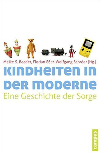 Kindheiten in der Moderne: Eine Geschichte der Sorge
