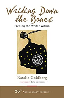 Writing Down the Bones: Freeing the Writer Within by [Natalie Goldberg, Julia Cameron]