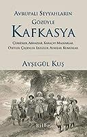 Avrupali Seyyahlarin Gözüyle Kafkasya - Cerkesler, Abhazlar, Karacay-Malkarlar, Osetler, Cecenler, Lezgiler, Avarlar, Kumuklar