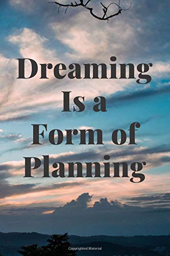 Dreaming Is A Form Of Planning: Subtitle: Motivational Notebook, Journal, Diary (110 Pages, Blank, 6 x 9)