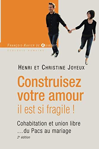 Construisez votre amour il est si fragile !: Cohabitation et union libre du Pacs au mariage (Ecologie humaine)