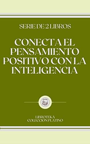 CONECTA EL PENSAMIENTO POSITIVO CON LA INTELIGENCIA: serie de 2 libros (Spanish Edition)