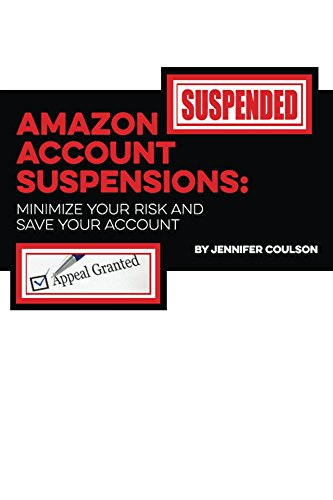 Amazon Account Suspensions: Minimize Your Risk And Save Your Account
