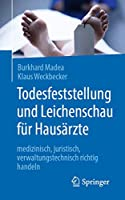 Todesfeststellung und Leichenschau fuer Hausaerzte: medizinisch, juristisch, verwaltungstechnisch richtig handeln