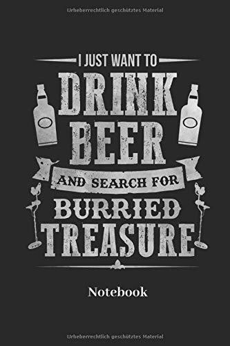 I Just Want To Drink Beer And Search For Burried Treasure Notebook: Liniertes Notizbuch für Schatzsucher Sondengeher und Metall Detektor Fans - Notizheft Geschenk für Männer, Frauen und Kinder