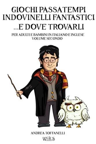 Giochi Passatempi Indovinelli Fantastici e dove Trovarli: Per Adulti e Bambini in Italiano e Inglese Volume 2
