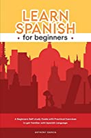 Learn Spanish for Beginners: A Beginners Self-study Guide with Practical Exercises to get Familiar with Spanish Language.