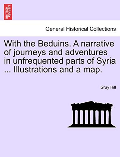 With the Beduins. a Narrative of Journeys and Adventures in Unfrequented Parts of Syria ... Illustrations and a Map.