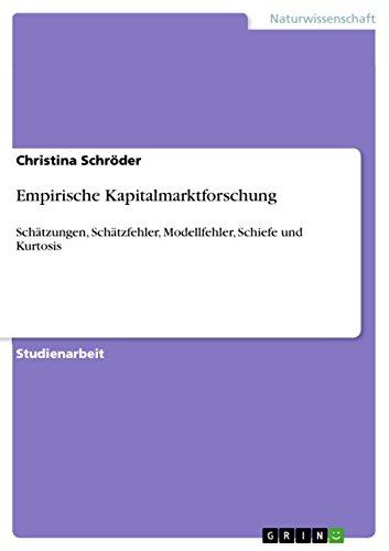 Empirische Kapitalmarktforschung: Schätzungen, Schätzfehler, Modellfehler, Schiefe und Kurtosis