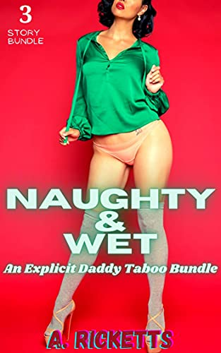 Naughty & Wet: (An Explicit Daddy Taboo 3 Story Bundle) (English Edition)