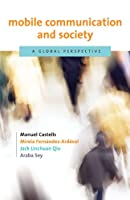 Mobile Communication and Society: A Global Perspective (Information Revolution and Global Politics)