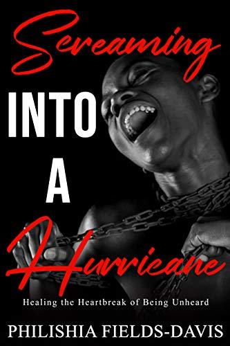 Screaming Into A Hurricane: Healing the Heartbreak of Being Unheard