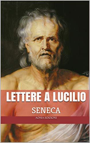 Lettere a Lucilio: Tutte le Epistulae morales ad Lucilium