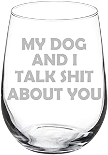 Wine Glass Goblet Funny My Dog And I Talk About You (17 oz Stemless)