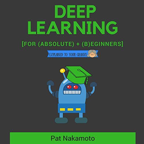Deep Learning: Deep Learning Explained to Your Granny audiobook cover art