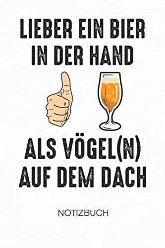 Lieber ein Bier in der Hand als Vögeln aufm Dach: NOTIZBUCH Bierliebhaber Notizblock A5 LINIERT - Bier Notizheft 120 Seiten Tagebuch - Bierspruch Geschenk für Biertrinker Bierliebhaber Säufer