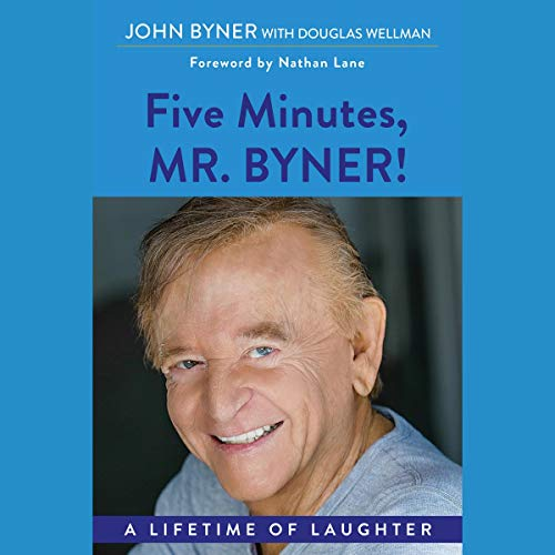 Five Minutes, Mr. Byner: A Lifetime of Laughter audiobook cover art