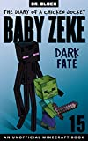 Baby Zeke: Dark Fate: The diary of a chicken jockey, book 15 (an unofficial Minecraft book) (Baby Zeke: The Diary of a Jockey)