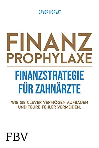 Finanzprophylaxe – Finanzstrategie für Zahnärzte: Wie Sie clever Vermögen aufbauen und teure Fehler vermeiden