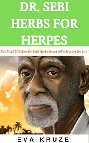 Dr. Sebi Herbs For Herpes: 4 Powerful Dr. Sebi Herbs For Curing Herpes: …The Most Effective Dr Sebi Herbs to get rid of Herpes for Life (English Edition)