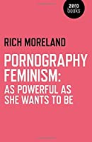 Pornography Feminism: As Powerful as She Wants to Be by Rich Moreland(2015-01-30)
