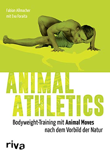 Animal Athletics: Bodyweight-Training mit Animal Moves nach dem Vorbild der Natur