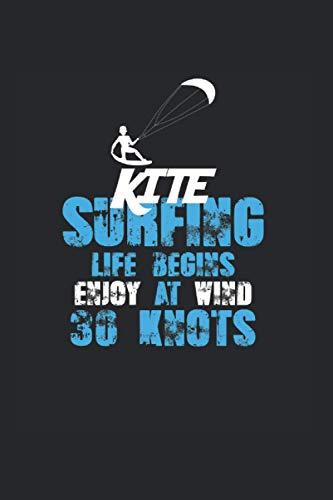 Kite Surfing Life Begins Enjoy at Wind 30 Knots | Kitesurfen Tagebuch Geschenkidee: Trainingsnotizen Notizbuch A5 120 Seiten liniert