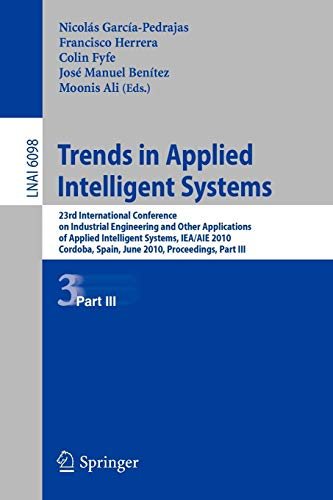 Trends in Applied Intelligent Systems: 23rd International Conference on Industrial Engineering and Other Applications of Applied Intelligent Systems, ... Spain, June 1-4, 2010, Proceedings, Part III