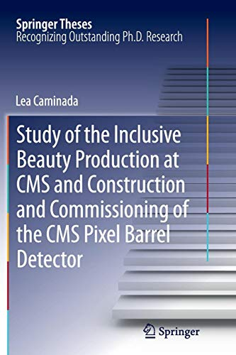 Study of the Inclusive Beauty Production at CMS and Construction and Commissioning of the CMS Pixel Barrel Detector (Springer Theses)