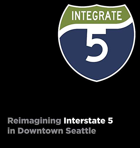 Integrate I-5: Reimagining Interstate 5 in Downtown Seattle