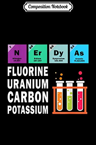 Composition Notebook: Nerdy As Fluorine Uranium Carbon Potassium - Science  Journal/Notebook Blank Lined Ruled 6x9 100 Pages