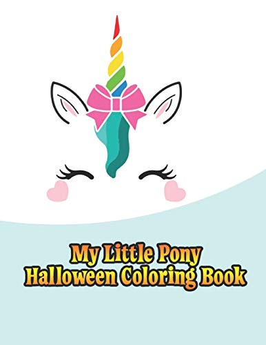 my little pony halloween coloring book: My little pony coloring book for kids, children, toddlers, crayons, adult, mini, girls and Boys. Large 8.5 x 11. 50 Coloring Pages