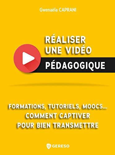 Réaliser une vidéo pédagogique: Formations, tutoriels, moocs... comment captiver pour bien transmettre