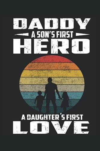 Papá: el primer héroe de un hijo, el primer amor de una hija, cuaderno: Bonita idea de regalo para el Día del Padre, cumpleaños y Navidad y Semana ... Santa. Ideal para el mejor padre del mundo.